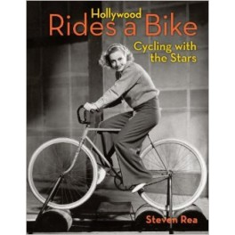 Hollywood Rides A Bike: Cycling with the Stars - Steven Rea