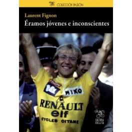 Éramos jóvenes e inconscientes - Laurent Fignon