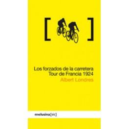 Los forzados de la carretera. Tour de Francia de 1924 - Albert Londres