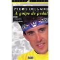 Pedro Delgado. A golpe de pedal - Julian Redondo